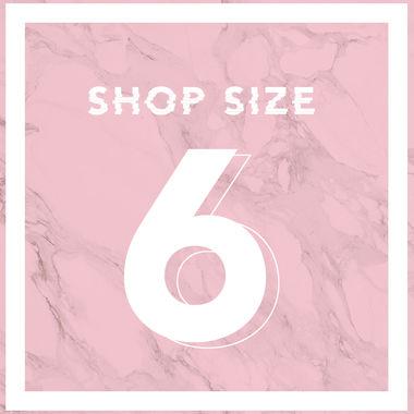 SHOP SIZE 6